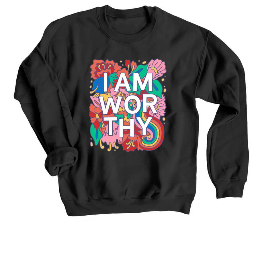 I AM WORTHY sweatshirt created by Zoe Stoller